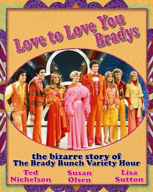 'Love to Love You Bradys' by Ted Nichelson, Susan Olsen and Lisa Sutton - book cover