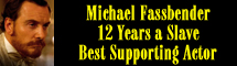 2014 Oscar Nominee - Michael Fassbender - Best Supporting Actor - 12 Years a Slave